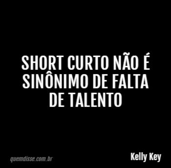 Kelly Key Short Curto Não é Sinônimo De Falta De Talento