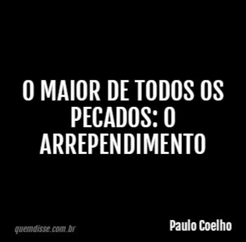 Paulo Coelho O Maior De Todos Os Pecados O Arrependimento