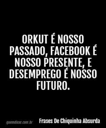 Frases De Chiquinha Absurda Orkut é Nosso Passado Facebook é Nosso