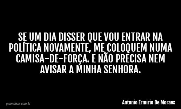 Antonio Ermirio De Moraes Se Um Dia Disser Que Vou Entrar Na