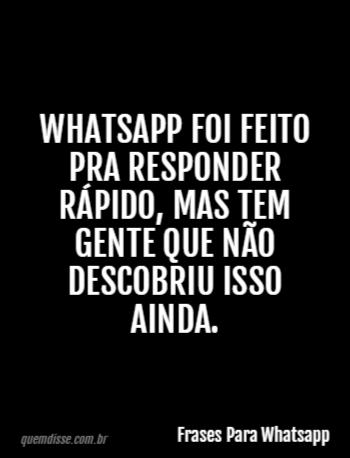 Frases Para Whatsapp Whatsapp Foi Feito Pra Responder Rápido Mas