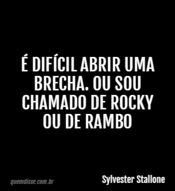 Sylvester Stallone é Difícil Abrir Uma Brecha Ou Sou