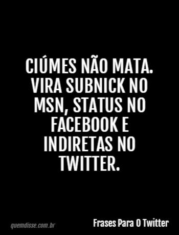 Frases Para O Twitter Ciúmes Não Mata Vira Subnick No Msn Status