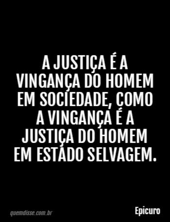 Epicuro A Justiça é A Vingança Do Homem Em Sociedade Como A