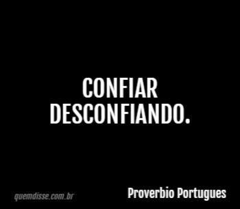 Proverbio Portugues Confiar Desconfiando