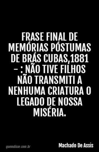 Machado De Assis Frase Final De Memórias Póstumas De Brás Cubas