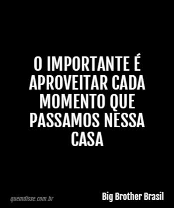 Big Brother Brasil  O importante é aproveitar cada momento que passamos  nessa casa bd92982f1a