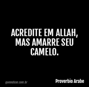 Proverbio Arabe Acredite Em Allah Mas Amarre Seu Camelo