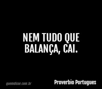 Proverbio Portugues Nem Tudo Que Balança Cai