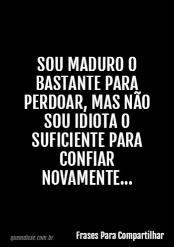 Frases Para Compartilhar Sou Maduro O Bastante Para Perdoar