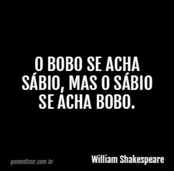 William Shakespeare O Bobo Se Acha Sábio Mas O Sábio Se