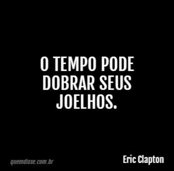 Eric Clapton O Tempo Pode Dobrar Seus Joelhos