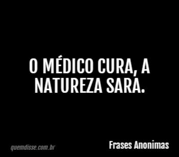 Frases Anonimas O Médico Cura A Natureza Sara