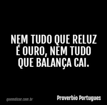 Proverbio Portugues Nem Tudo Que Reluz é Ouro Nem Tudo Que Balança
