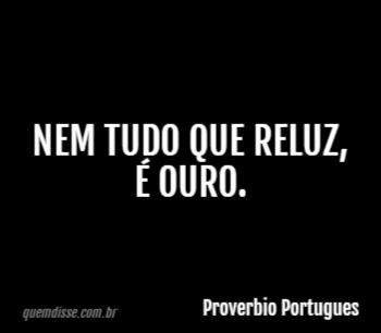 Proverbio Portugues Nem Tudo Que Reluz é Ouro