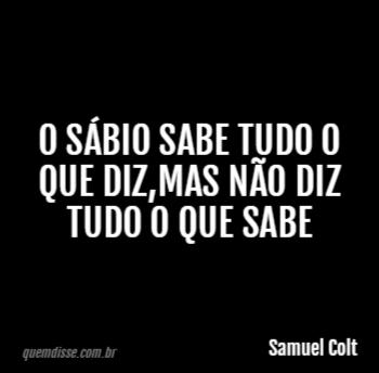 Samuel Colt O Sábio Sabe Tudo O Que Dizmas Não Diz Tudo O