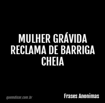 Frases Anonimas Mulher Grávida Reclama De Barriga Cheia