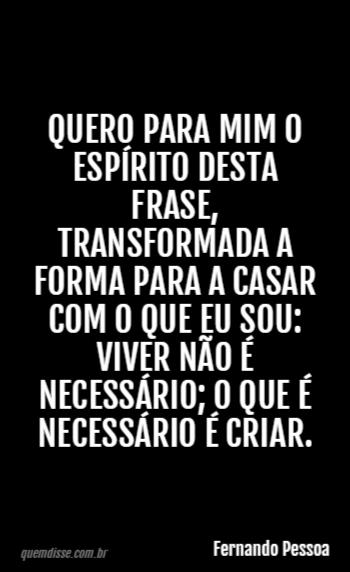 Fernando Pessoa Quero Para Mim O Espírito Desta Frase Transformada