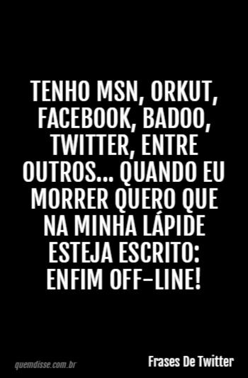 Frases De Twitter Tenho Msn Orkut Facebook Badoo Twitter Entre