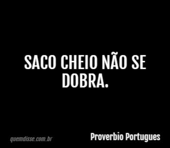 Proverbio Portugues Saco Cheio Não Se Dobra