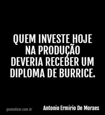 Antonio Ermirio De Moraes Quem Investe Hoje Na Produção Deveria