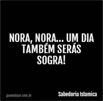Sabedoria Islamica Nora Nora Um Dia Também Serás Sogra