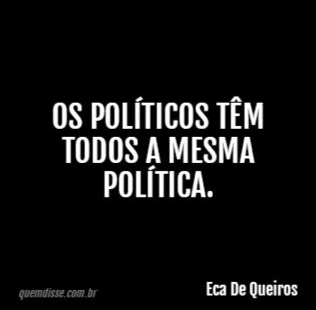 Eca De Queiros Os Políticos Têm Todos A Mesma Política