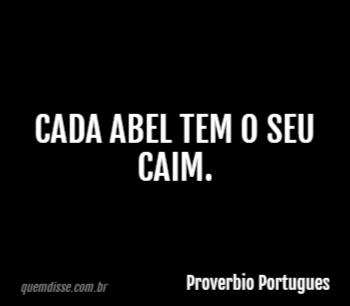 d95e528c3 Proverbio Portugues: Cada Abel tem o seu Caim.