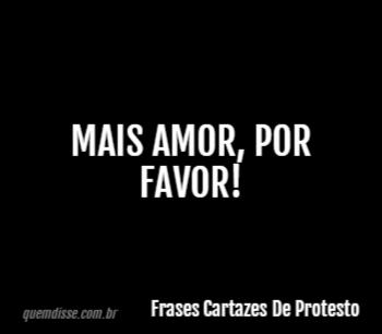 Frases Cartazes De Protesto Mais Amor Por Favor