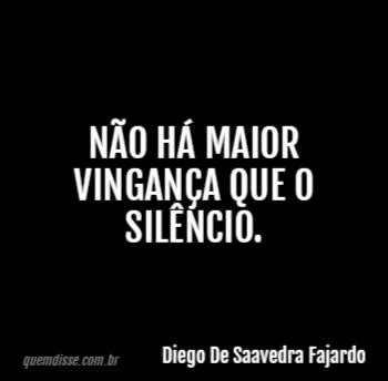 Diego De Saavedra Fajardo Não Há Maior Vingança Que O Silêncio
