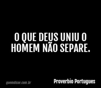 Proverbio Portugues O Que Deus Uniu O Homem Não Separe
