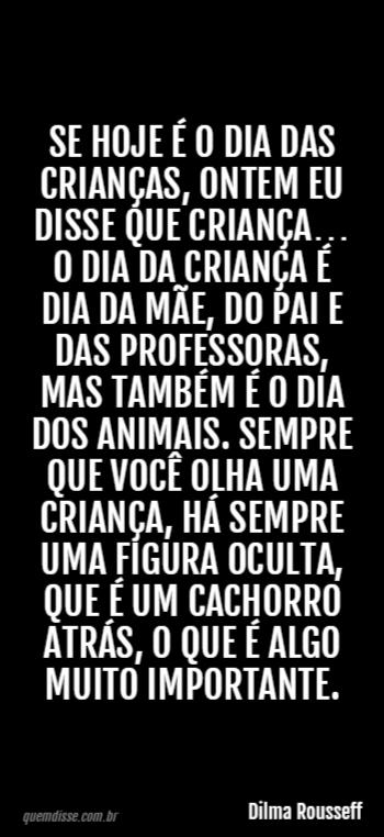 Dilma Rousseff Se Hoje é O Dia Das Crianças Ontem Eu Disse Que