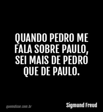 Sigmund Freud Quando Pedro Me Fala Sobre Paulo Sei Mais De Pedro