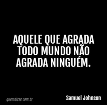 Samuel Johnson Aquele Que Agrada Todo Mundo Não Agrada Ninguém
