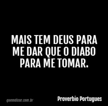 Proverbio Portugues Mais Tem Deus Para Me Dar Que O Diabo Para Me