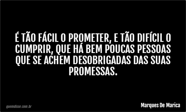 Marques De Marica é Tão Fácil O Prometer E Tão Difícil O Cumprir
