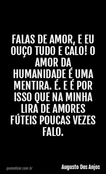Augusto Dos Anjos Falas De Amor E Eu Ouco Tudo E Calo O Amor Da