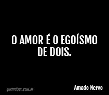 Amado Nervo O Amor é O Egoísmo De Dois