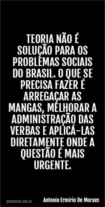 Antonio Ermirio De Moraes Teoria Não é Solução Para Os Problemas