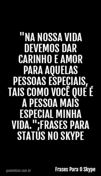 Frases Para O Skype Na Nossa Vida Devemos Dar Carinho E Amor Para