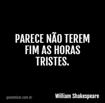 William Shakespeare Parece Não Terem Fim As Horas Tristes