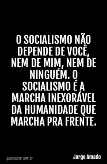 Jorge Amado O Socialismo Não Depende De Você Nem De Mim