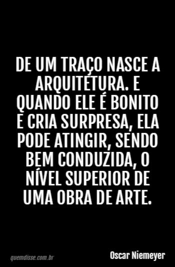 Oscar Niemeyer De Um Traço Nasce A Arquitetura E Quando