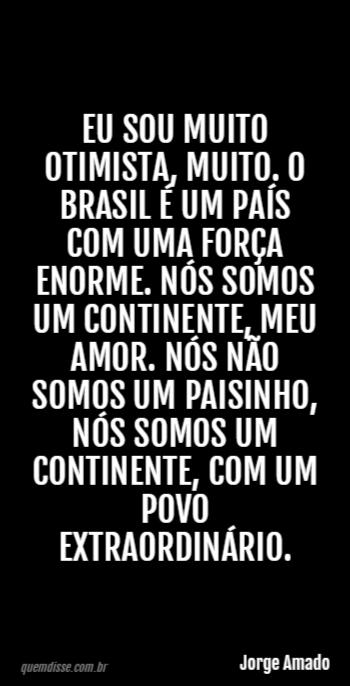 Jorge Amado Eu Sou Muito Otimista Muito O Brasil é Um