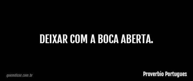 Proverbio Portugues Deixar Com A Boca Aberta