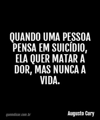 Augusto Cury Quando Uma Pessoa Pensa Em Suicídio Ela Quer Matar A