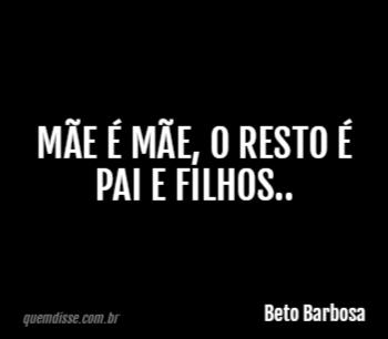 Beto Barbosa Mãe é Mãe O Resto é Pai E Filhos