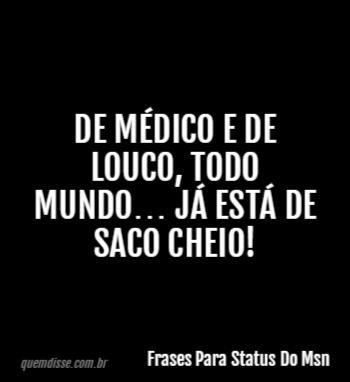 Frases Para Status Do Msn De Médico E De Louco Todo Mundo Já Está