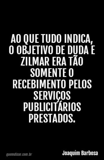 ebe3d6611bceb Joaquim Barbosa  Ao que tudo indica, o objetivo de Duda e Zilmar era tão  somente o recebimento pelos serviços publicitários prestados.