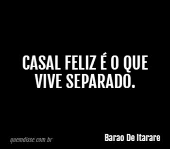 Barao De Itarare Casal Feliz é O Que Vive Separado